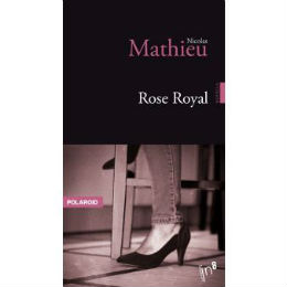 Nicolas Mathieu : Rose Royal- IN8-collectionPolaroid- septembre 2019- 8,90 €- 78 pages