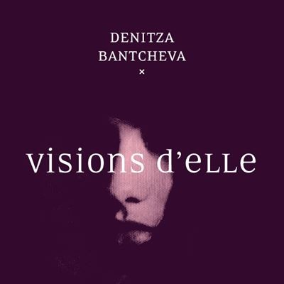 Denitza Bantcheva : Visions d'elle – Éditions Do- 193 pages- mars 2021- 18 €